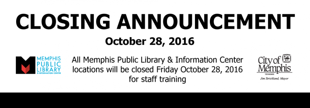All Memphis Public Library locations will be closed Friday October 28, 2016 for staff training.