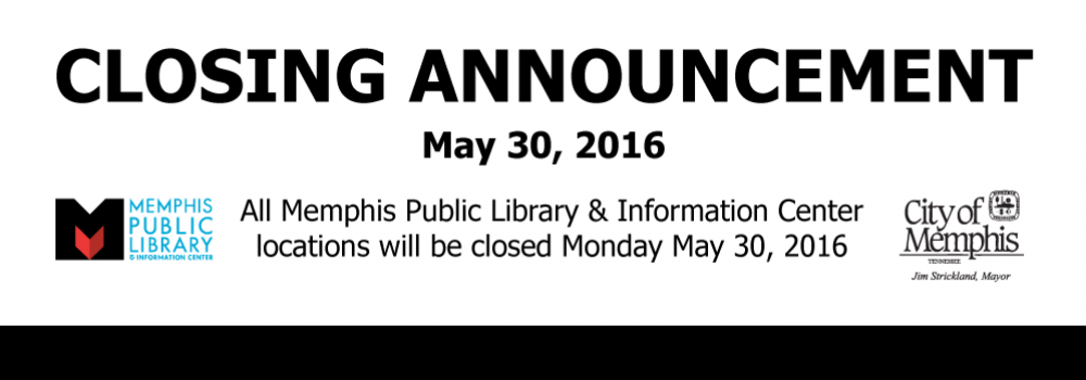 All Memphis Public Library & Information Center locations will be closed May 30th 2016.